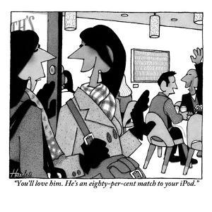 """""""You'll love him. He's an eighty-per-cent match to your iPod."""" - New Yorker Cartoon by William Haefeli"""