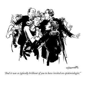 """And it was so typically brilliant of you to have invited an epidemiologis?"" - New Yorker Cartoon by William Hamilton"