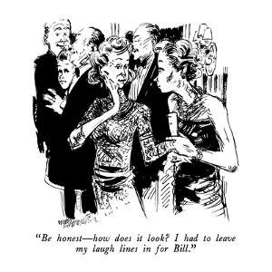 """Be honest?how does it look?  I had to leave my laugh lines in for Bill."" - New Yorker Cartoon by William Hamilton"