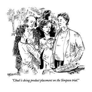 """""""Chad is doing product placement on the Simpson trial."""" - New Yorker Cartoon by William Hamilton"""
