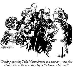 """""""Darling, spotting Todd Mason dressed as a woman — was that at the Palio i… by William Hamilton"""