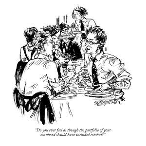 """""""Do you ever feel as though the portfolio of your manhood should have incl?"""" - New Yorker Cartoon by William Hamilton"""