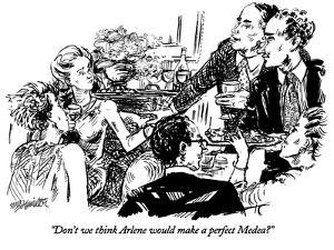 """""""Don't we think Arlene would make a perfect Medea?"""" - New Yorker Cartoon by William Hamilton"""