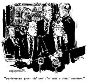 """Forty-seven years old and I'm still a small investor."" - New Yorker Cartoon by William Hamilton"