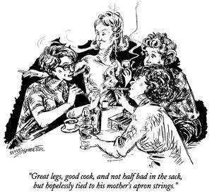 """Great legs, good cook, and not half bad in the sack, but hopelessly tied …"" - New Yorker Cartoon by William Hamilton"