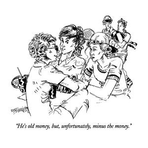 """He's old money, but, unfortunately, minus the money."" - New Yorker Cartoon by William Hamilton"