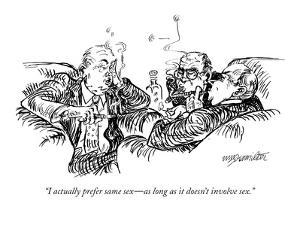 """""""I actually prefer same sex?as long as it doesn't involve sex."""" - New Yorker Cartoon by William Hamilton"""