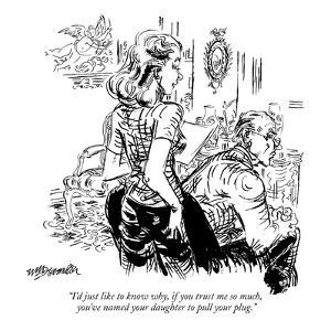 """""""I'd just like to know why, if you trust me so much, you've named your dau?"""" - New Yorker Cartoon by William Hamilton"""