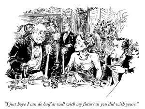 """I just hope I can do half as well with my future as you did with yours."" - New Yorker Cartoon by William Hamilton"