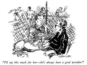 """""""I'll say this much for her—she's always been a good provider."""" - New Yorker Cartoon by William Hamilton"""