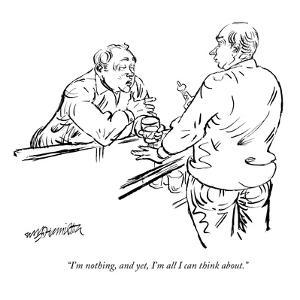 """I'm nothing, and yet, I'm all I can think about."" - New Yorker Cartoon by William Hamilton"