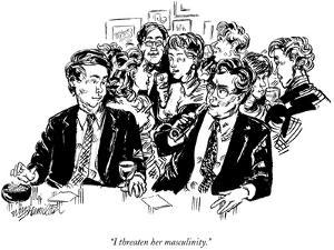 """I threaten her masculinity."" - New Yorker Cartoon by William Hamilton"