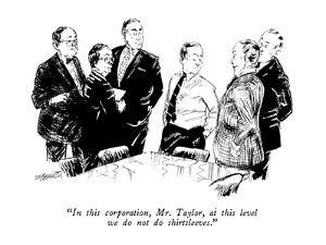 """""""In this corporation, Mr. Taylor, at this level we do not do shirtsleeves.?"""" - New Yorker Cartoon by William Hamilton"""