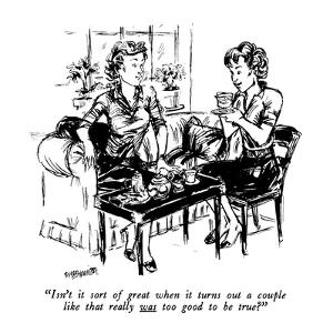 """Isn't it sort of great when it turns out a couple like that really was to?"" - New Yorker Cartoon by William Hamilton"