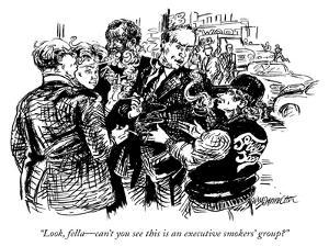 """Look, fella—can't you see this is an executive smokers' group?"" - New Yorker Cartoon by William Hamilton"