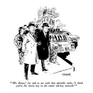 """ 'Mr. Evans,' she said to me with that adorable smile, 'I think you're th?"" - New Yorker Cartoon by William Hamilton"