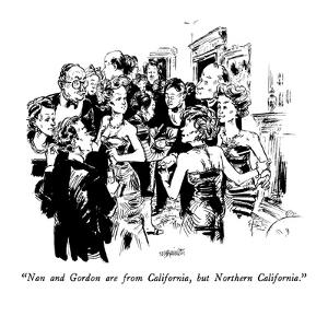 """Nan and Gordon are from California, but Northern California."" - New Yorker Cartoon by William Hamilton"