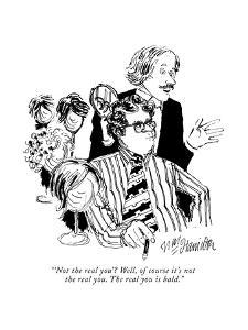 """'Not the real you'? Well, of course it's not the real you. The real you i?"" - New Yorker Cartoon by William Hamilton"