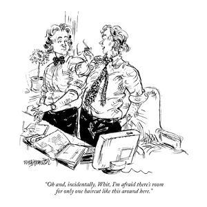 """Oh, and, incidentally, Whit, I'm afraid there's room for only one haircut?"" - New Yorker Cartoon by William Hamilton"
