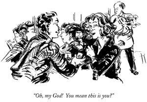 """Oh, my God!  You mean this is you?"" - New Yorker Cartoon by William Hamilton"