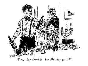 """Sure, they drank it?but did they get it?"" - New Yorker Cartoon by William Hamilton"