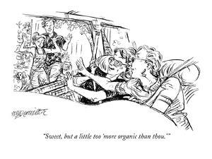 """Sweet, but a little too 'more organic than thou.'"" - New Yorker Cartoon by William Hamilton"