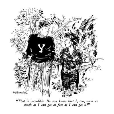 """""""That is incredible.  Do you know that I, too, want as much as I can get a?"""" - New Yorker Cartoon by William Hamilton"""