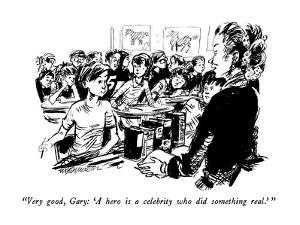 """""""Very good, Gary: 'A hero is a celebrity who did something real.' """" - New Yorker Cartoon by William Hamilton"""