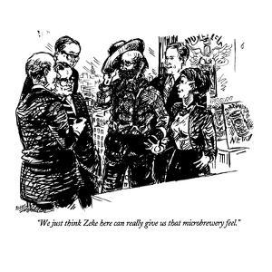 """We just think Zeke here can really give us that microbrewery feel."" - New Yorker Cartoon by William Hamilton"