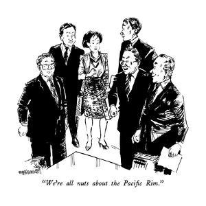 """""""We're all nuts about the Pacific Rim."""" - New Yorker Cartoon by William Hamilton"""