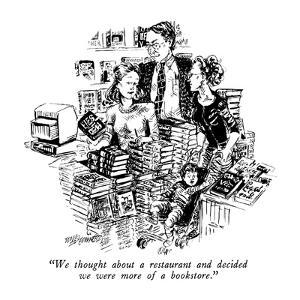 """""""We thought about a restaurant and decided we were more of a bookstore."""" - New Yorker Cartoon by William Hamilton"""