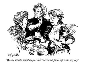 """When I actually was this age, I didn't have much facial expression anyway?"" - New Yorker Cartoon by William Hamilton"