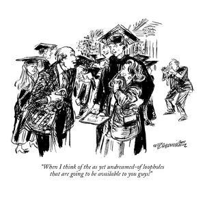 """""""When I think of the as yet undreamed-of loopholes that are going to be av?"""" - New Yorker Cartoon by William Hamilton"""