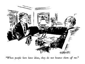 """When people here have ideas, they do not bounce them off me."" - New Yorker Cartoon by William Hamilton"