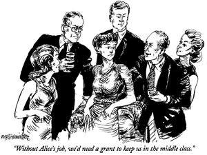 """Without Alice's job,we'd need a grant to keep us in the middle class."" - New Yorker Cartoon by William Hamilton"