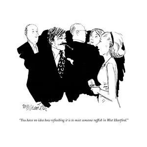 """You have no idea how refreshing it is to meet someone raf?sh in West Hart?"" - New Yorker Cartoon by William Hamilton"