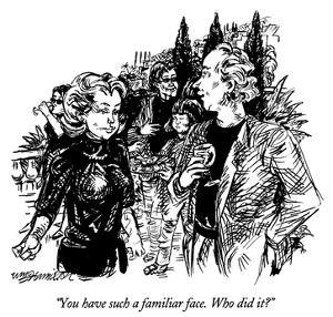 """You have such a familiar face.  Who did it?"" - New Yorker Cartoon by William Hamilton"