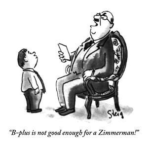 """B-plus is not good enough for a Zimmerman!"" - New Yorker Cartoon by William Steig"