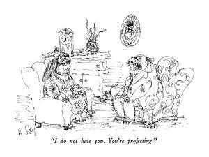 """I do not hate you.  You're projecting."" - New Yorker Cartoon by William Steig"
