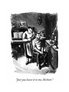 """Just you leave it to me, Herbert."" - New Yorker Cartoon by William Steig"