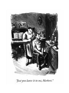 """""""Just you leave it to me, Herbert."""" - New Yorker Cartoon by William Steig"""