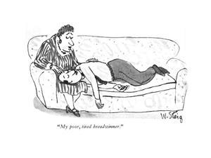 """My poor, tired breadwinner."" - New Yorker Cartoon by William Steig"