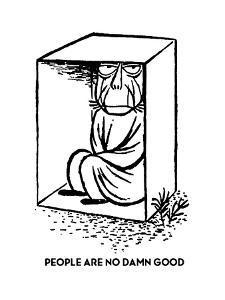 PEOPLE ARE NO DAMN GOOD - Cartoon by William Steig