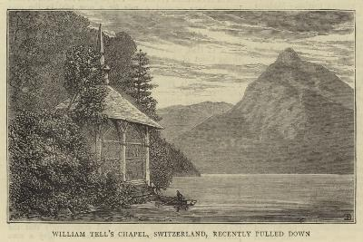 William Tell's Chapel, Switzerland, Recently Pulled Down--Giclee Print