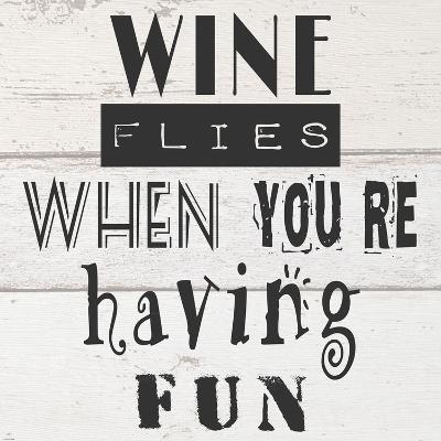 Wine Flies When You're Having Fun-Veruca Salt-Art Print
