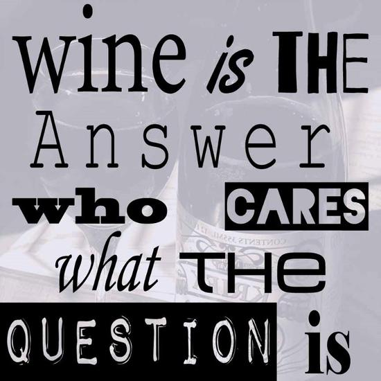 Wine is the Answer Who Cares What the Question Is-Veruca Salt-Art Print