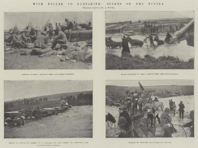 With Buller to Ladysmith, Scenes on the Tugela--Giclee Print