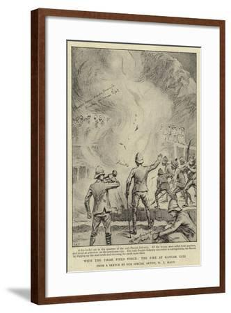 With the Tirah Field Force, the Fire at Kangar Gali-William T. Maud-Framed Giclee Print