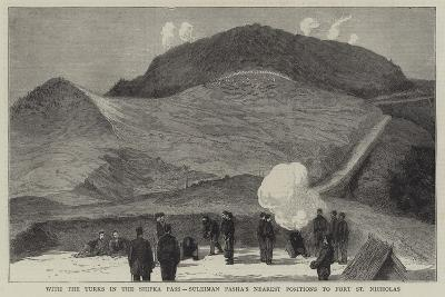 With the Turks in the Shipka Pass, Suleiman Pasha's Nearest Positions to Fort St Nicholas--Giclee Print