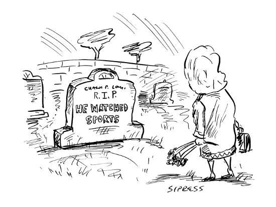 Woman Visiting Grave With Headstone That Reads He Watched Sports New Yorker Cartoon Premium Giclee Print David Sipress Art Com